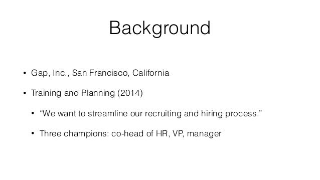 """Background • Gap, Inc., San Francisco, California • Training and Planning (2014) • """"We want to streamline our recruiting a..."""