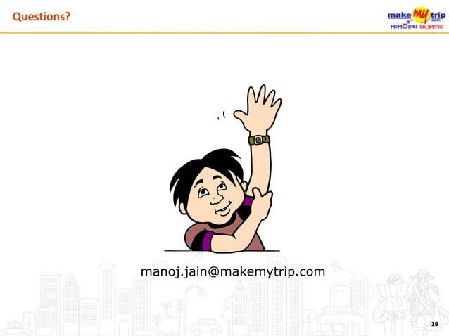 manoj.jain@makemytrip.com 19 Questions?