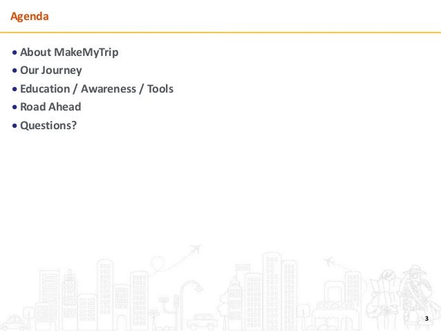 Agenda  About MakeMyTrip  Our Journey  Education / Awareness / Tools  Road Ahead  Questions? 3
