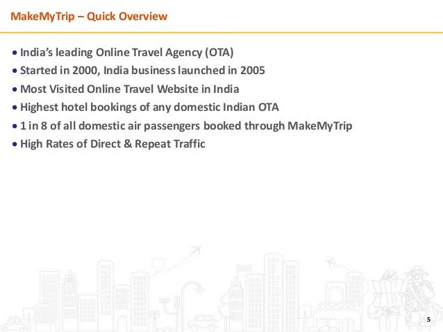 MakeMyTrip – Quick Overview  India's leading Online Travel Agency (OTA)  Started in 2000, India business launched in 200...