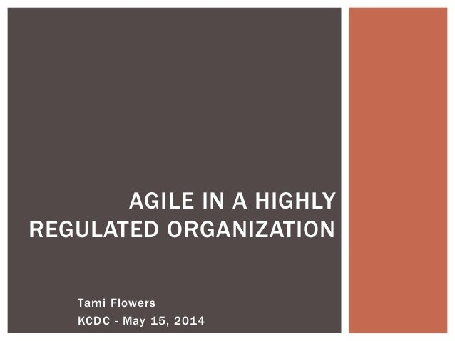 Tami Flowers KCDC - May 15, 2014 AGILE IN A HIGHLY REGULATED ORGANIZATION