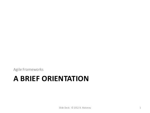 Agile FrameworksA BRIEF ORIENTATION                   Slide Deck: © 2012 B. Maloney   1