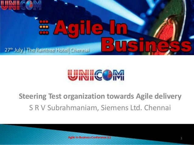 Steering Test organization towards Agile delivery S R V Subrahmaniam, Siemens Ltd. Chennai Agile In Business Conference (c...