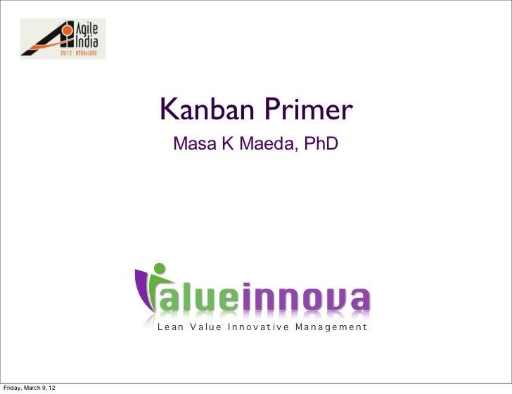 Kanban Primer                        Masa K Maeda, PhD                      alueinnova                      Lean Value Inn...