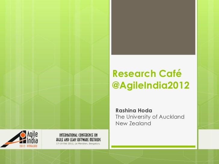 Research Café@AgileIndia2012Rashina HodaThe University of AucklandNew Zealand