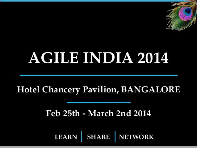 AGILE INDIA 2014 Hotel Chancery Pavilion, BANGALORE! Feb 25th - March 2nd 2014 LEARN  SHARE