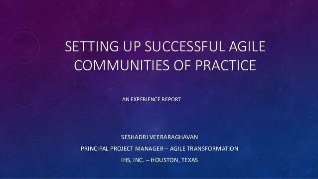 SETTING UP SUCCESSFUL AGILE COMMUNITIES OF PRACTICE SESHADRI VEERARAGHAVAN PRINCIPAL PROJECT MANAGER – AGILE TRANSFORMATIO...