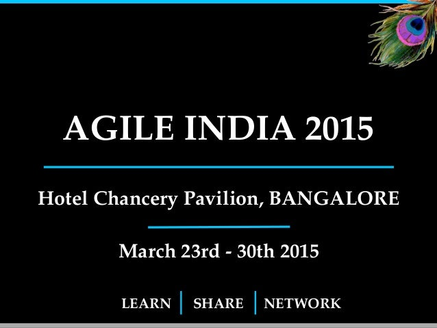 AGILE INDIA 2015  Hotel Chancery Pavilion, BANGALORE!  March 23rd - 30th 2015  LEARN SHARE NETWORK  1