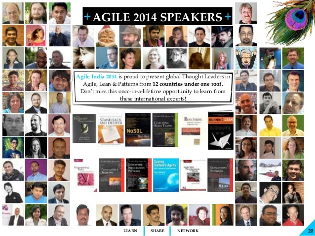 + + SHARELEARN NETWORK AGILE 2014 SPEAKERS 20 Agile India 2014 is proud to present global Thought Leaders in Agile, Lean &...
