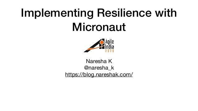 Implementing Resilience with Micronaut Naresha K  @naresha_k  https://blog.nareshak.com/