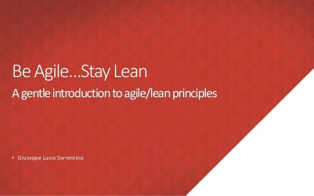 BeAgile…StayLean Agentleintroductiontoagile/leanprinciples • Giuseppe Lucio Sorrentino