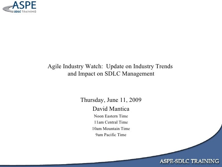 Agile Industry Watch:  Update on Industry Trends  and Impact on SDLC Management Thursday, June 11, 2009 David Mantica Noon...