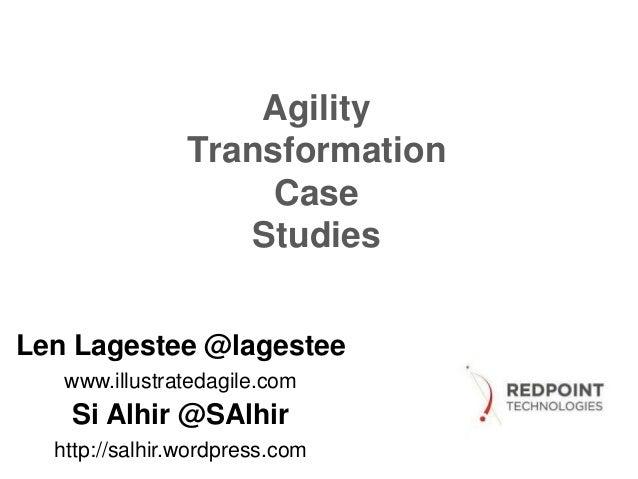 Agility Transformation Case Studies Len Lagestee @lagestee www.illustratedagile.com Si Alhir @SAlhir http://salhir.wordpre...
