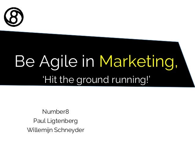 Be Agile in Marketing, 'Hit the ground running!' Number8 Paul Ligtenberg Willemijn Schneyder