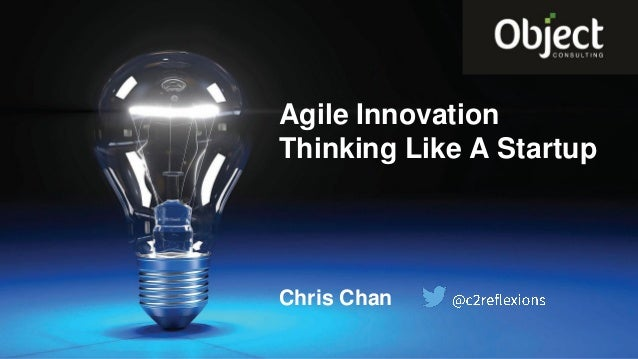 1 Chris Chan Agile Innovation Thinking Like A Startup