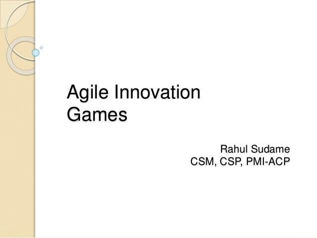 Agile Innovation  Games  Rahul Sudame  CSM, CSP, PMI-ACP