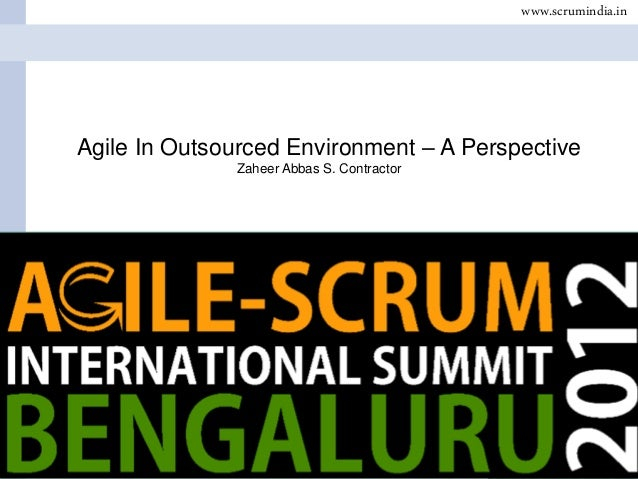www.scrumindia.in  Agile In Outsourced Environment – A Perspective Zaheer Abbas S. Contractor  Date Name  ScrumIndia.In  P...