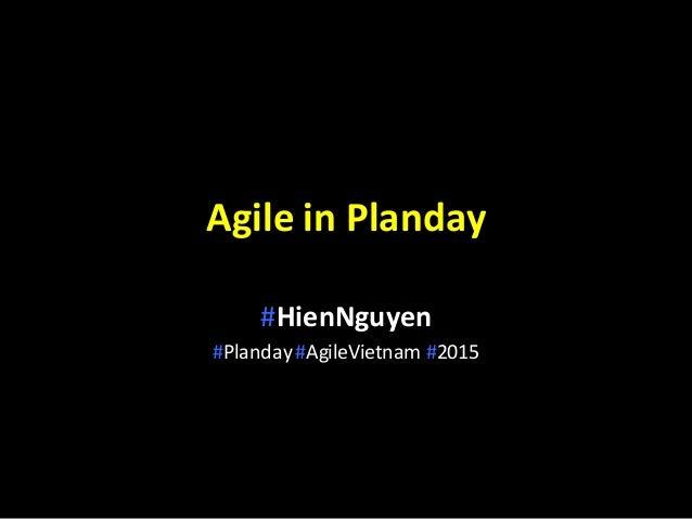 Agile  in  Planday   #HienNguyen #Planday  #AgileVietnam #2015