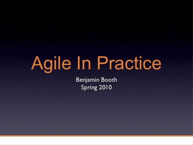 Agile In Practice Benjamin Booth Spring 2010