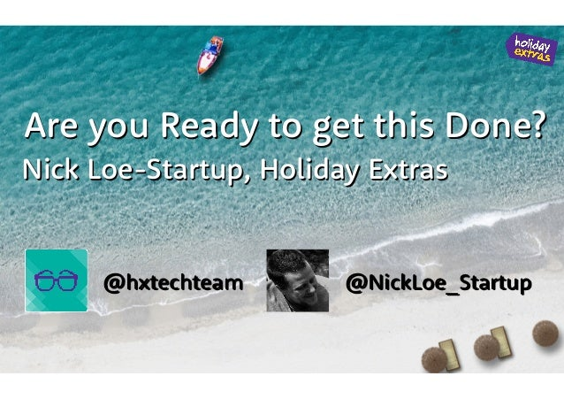 Nick Loe-Startup, Holiday Extras Are you Ready to get this Done? @hxtechteam @NickLoe_Startup