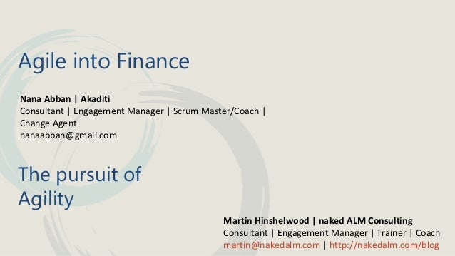 Agile into Finance Nana Abban | Akaditi Consultant | Engagement Manager | Scrum Master/Coach | Change Agent nanaabban@gmai...