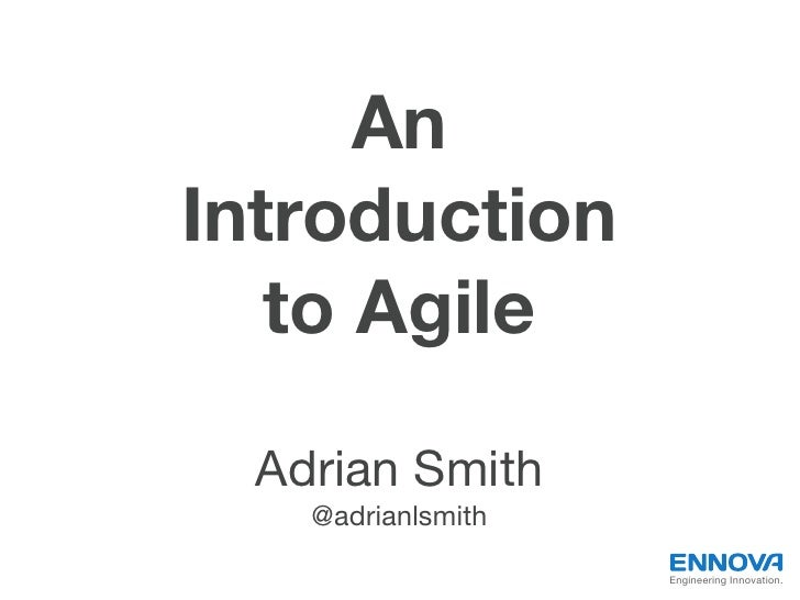 AnIntroduction   to Agile  Adrian Smith    @adrianlsmith                    Engineering Innovation.
