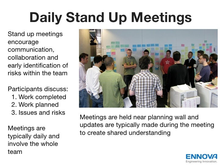 Daily Stand Up MeetingsStand up meetingsencouragecommunication,collaboration andearly identification ofriskswithin the tea...
