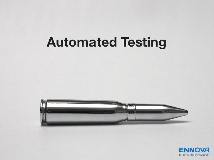 Automated Testing                    Engineering Innovation.