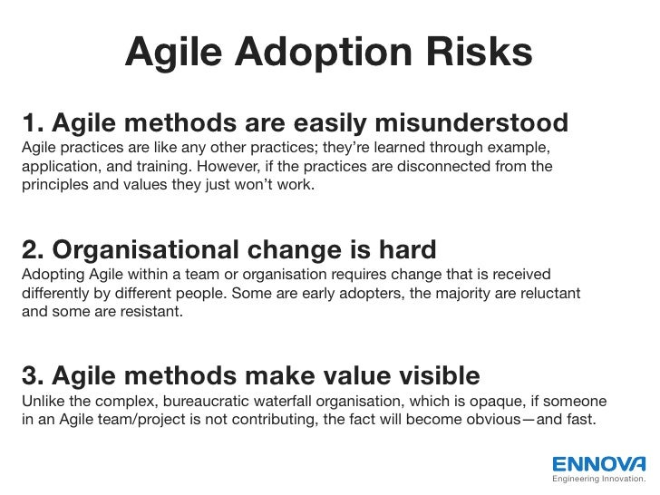 Agile Adoption Risks1. Agile methods are easily misunderstoodAgile practices are like any other practices; they're learned...