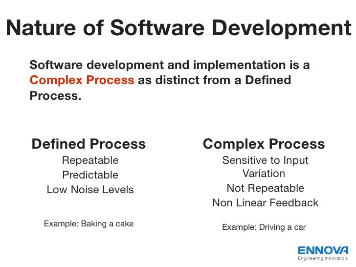 Nature of Software Development  Software development and implementation is a  Complex Process as distinct from a Defined  P...