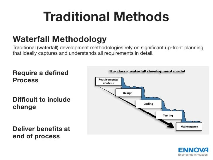Traditional Methods• Waterfall Methodology• Traditional (waterfall) development methodologies rely on significant up-front ...