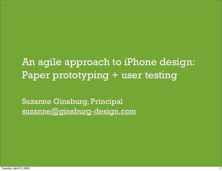 An agile approach to iPhone design:                 Paper prototyping + user testing                  Suzanne Ginsburg, Pr...