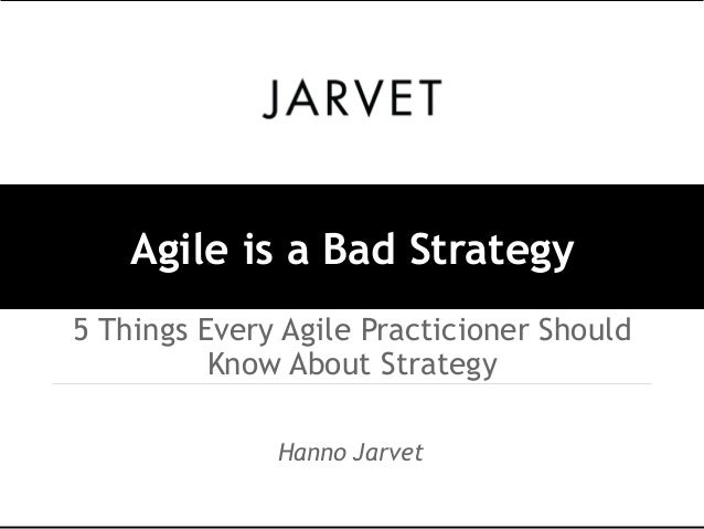 Agile is a Bad Strategy  5 Things Every Agile Practicioner Should  Know About Strategy  Hanno Jarvet