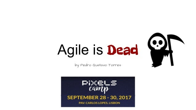 Agile is Dead by Pedro Gustavo Torres