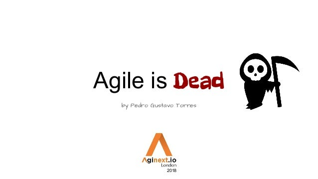 Agile is Dead by Pedro Gustavo Torres 2018