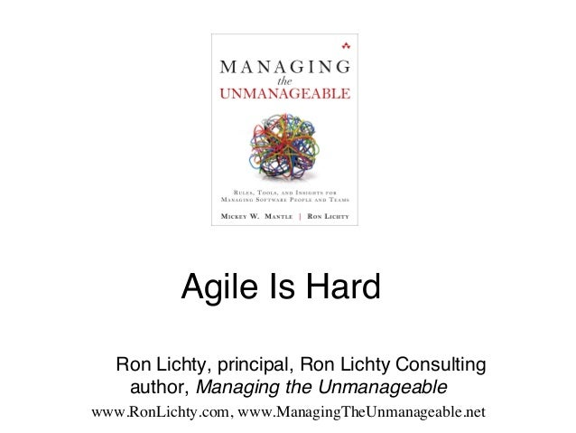 Agile Is Hard!! ! !Ron Lichty, principal, Ron Lichty Consulting