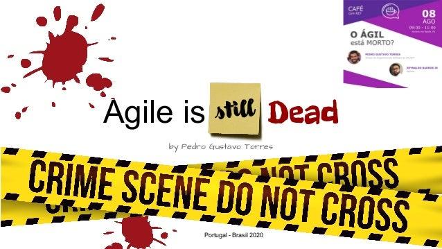 Agile is Dead by Pedro Gustavo Torres Portugal - Brasil 2020 still