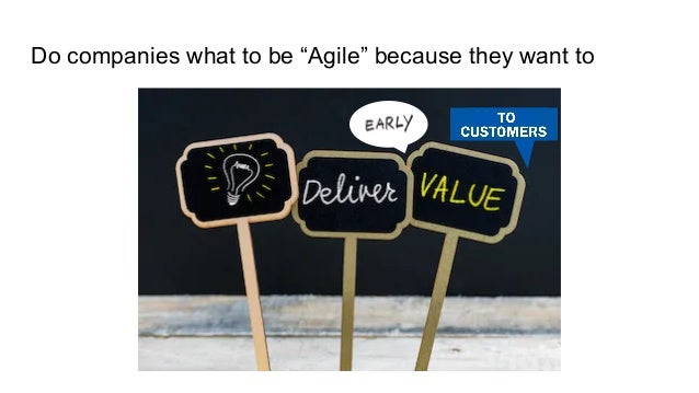 """Do companies what to be """"Agile"""" because they want to"""