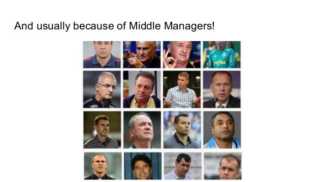 And usually because of Middle Managers!