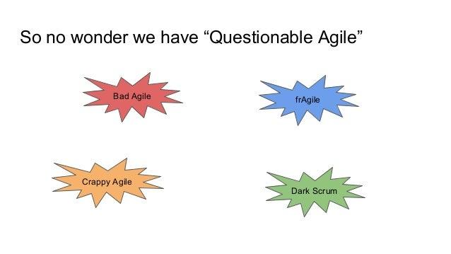 """So no wonder we have """"Questionable Agile"""" Bad Agile Crappy Agile frAgile Dark Scrum"""
