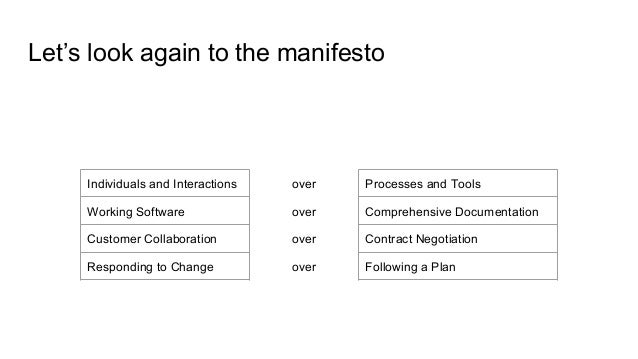 Let's look again to the manifesto Individuals and Interactions over Processes and Tools Working Software over Comprehensiv...