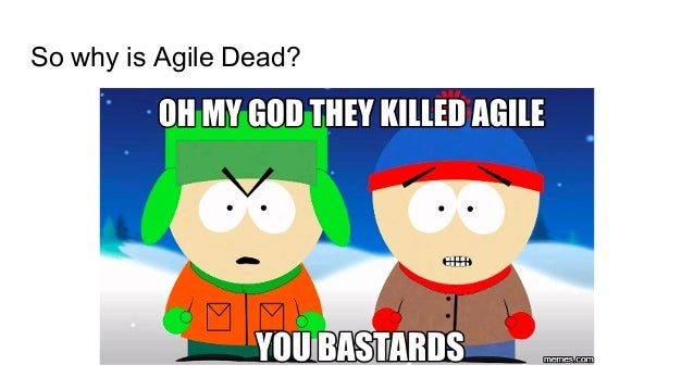 So why is Agile Dead?