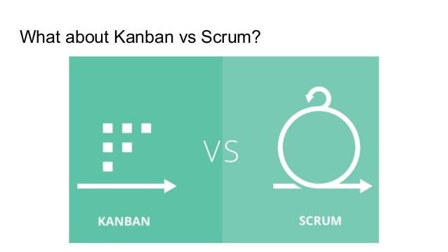 What about Kanban vs Scrum?