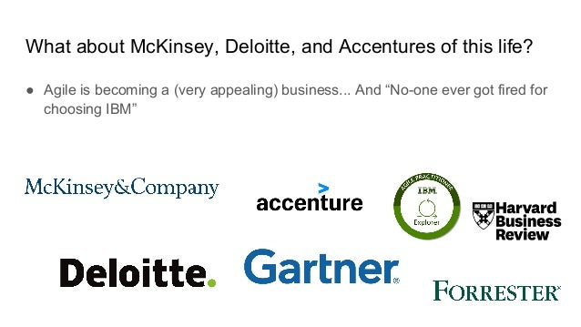 """What about McKinsey, Deloitte, and Accentures of this life? ● Agile is becoming a (very appealing) business... And """"No-one..."""