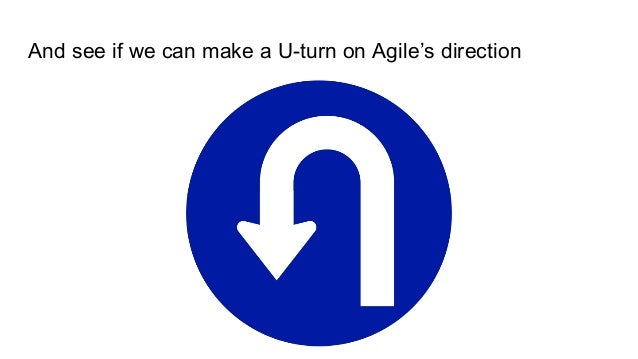 And see if we can make a U-turn on Agile's direction