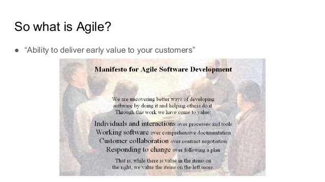 """So what is Agile? ● """"Ability to deliver early value to your customers"""""""