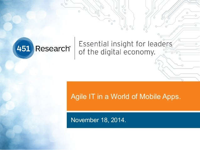 Agile IT in a World of Mobile Apps. November 18, 2014.