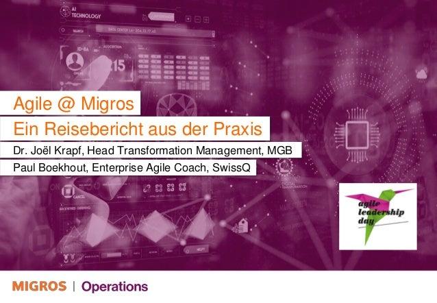 Agile @ Migros Dr. Joël Krapf, Head Transformation Management, MGB Paul Boekhout, Enterprise Agile Coach, SwissQ Ein Reise...