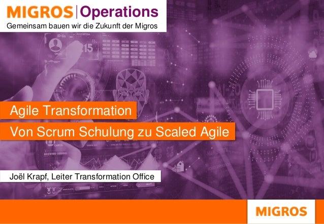 Operations Operations Gemeinsam bauen wir die Zukunft der Migros Von Scrum Schulung zu Scaled Agile Agile Transformation J...