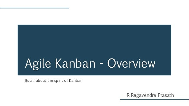 Its all about the spirit of Kanban Agile Kanban - Overview R Ragavendra Prasath